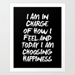I Am in Charge of How I Feel and Today I Choose Happiness black and white home wall decor Art Print
