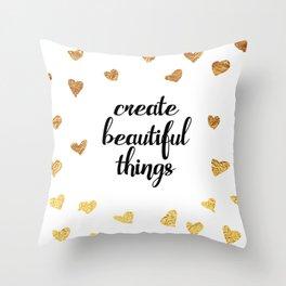 Create Beautiful Things Throw Pillow