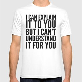 I Can Explain it to You, But I Can't Understand it for You (Brown) T-shirt
