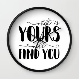 What Is Yours Will Find You Wall Clock