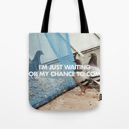 IM JUST WAITING FOR MY CHANCE TO COME Tote Bag