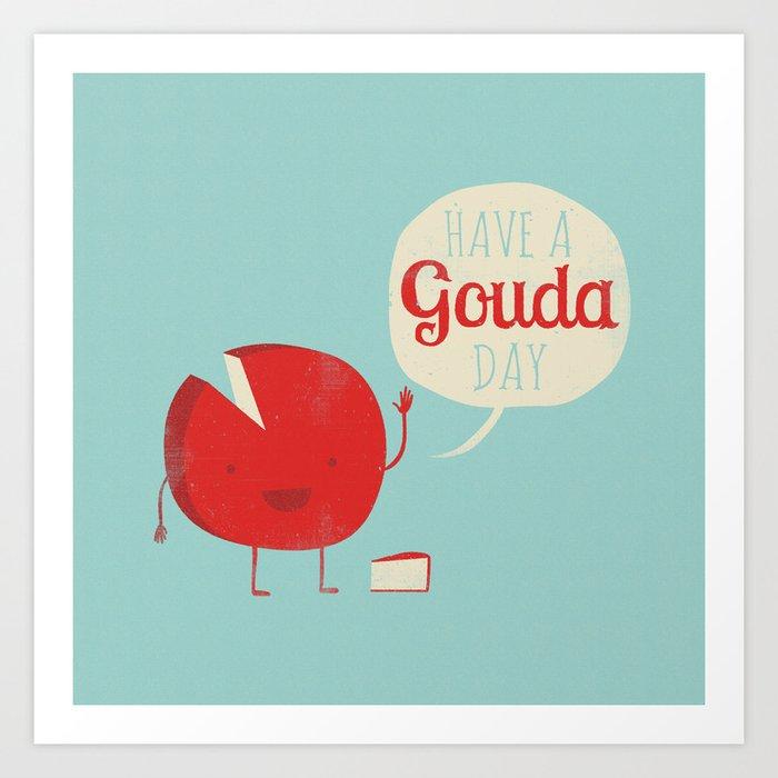 Have a Gouda Day Art Print