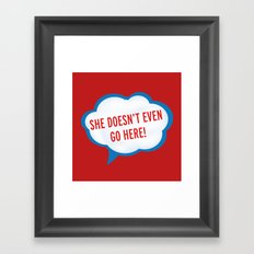 She Doesn't Even Go Here quote from the movie Mean Girls Framed Art Print
