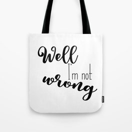 Im not wrong Tote Bag