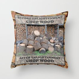 AFTER ENLIGHTENMENT CHOP WOOD Throw Pillow