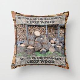AFTER ENLIGHTENMENT CHOP WOOD Throw Pillow