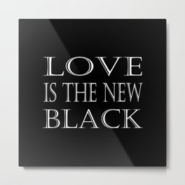 Love Is The New Black Metal Print
