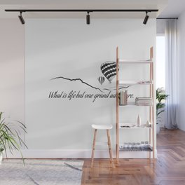 What is Life but One Grand Adventure. Wall Mural