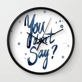 You Don't Say Funny Meme Typography Sarcasm Sarcastic Text Wall Clock