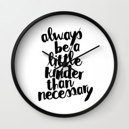 Always Be a Little Kinder Than Necessary Wall Clock