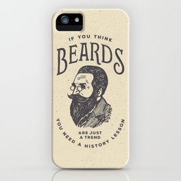 If You Think Beards are Just a Trend You Need a History Lesson iPhone Case