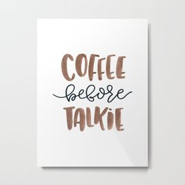 Coffee Before Talkie Metal Print