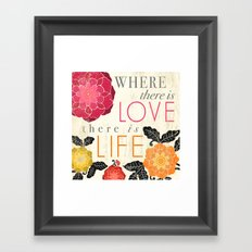 Where there is Love there is Life Framed Art Print