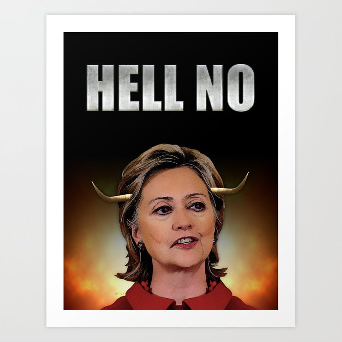 Hell No Hillary Clinton Art Print