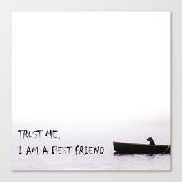 Trust me, I am a best friend Canvas Print