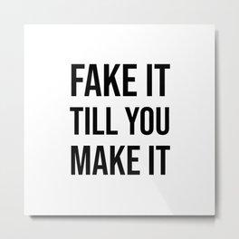 FAKE IT TILL YOU MAKE IT Metal Print