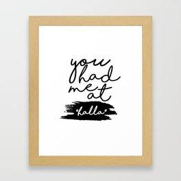 you had me at halla Framed Art Print