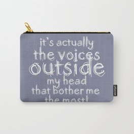 It's actually the voices OUTSIDE my head that bother me the most! #typography #society6 Carry-All Pouch