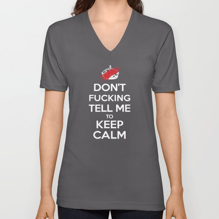 Don't F***ing Tell Me to KEEP CALM Unisex V-Neck