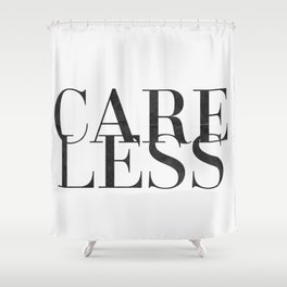 care less Shower Curtain