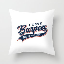 I Love Burpees Said No One Ever Throw Pillow
