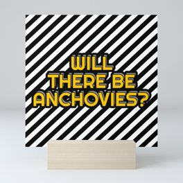 Will there be Anchovies? Mini Art Print