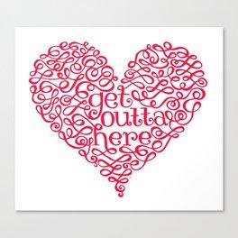 Get Outta My Heart Canvas Print