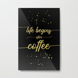 TEXT ART GOLD Life begins after coffee Metal Print
