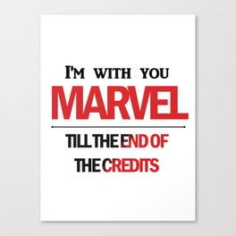 I'm with you till the end of the credits Canvas Print