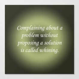 Complaining Without Proposing Canvas Print