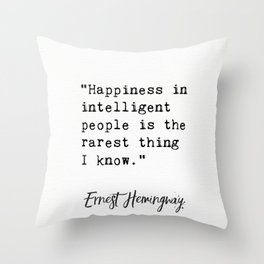 """""""Happiness in intelligent people is the rarest thing I know.""""― Ernest Hemingway Throw Pillow"""