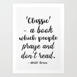 ′Classic′ - a book which people praise and don't read. Art Print