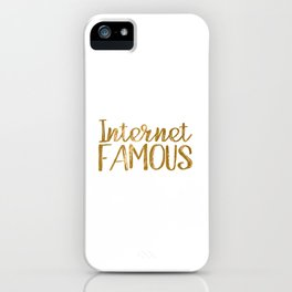 I'm Internet Famous... (Gold Foil) iPhone Case