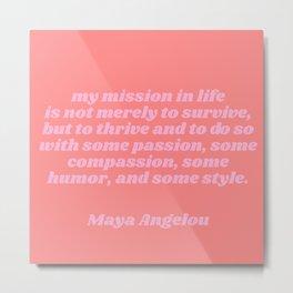 my mission - maya angelou quote Metal Print