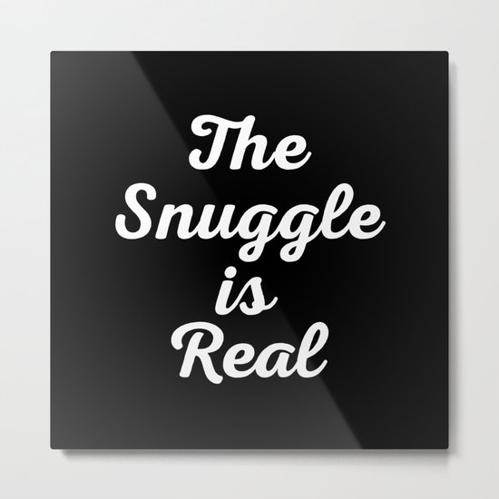 Snuggle Is Real Funny Quote Metal Print