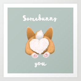 Somebunny loves you / Corgi Butt Art Print