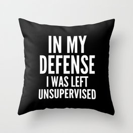 In My Defense I Was Left Unsupervised (Black & White) Throw Pillow