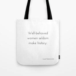 Well-behaved women seldom make history. Tote Bag