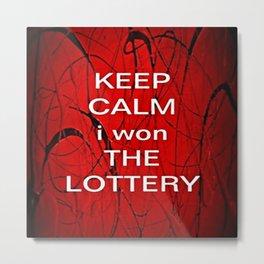 Keep Calm I Won The Lottery Metal Print