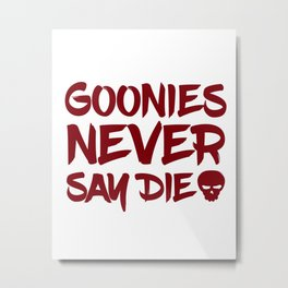 Goonies Never Say Die Metal Print