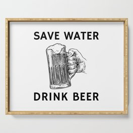 Drink Beer Not Water Serving Tray