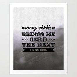 Every strike brings me closer to the next home run Art Print