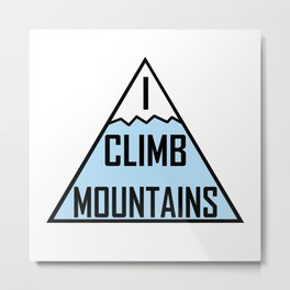 I Climb Mountains Blue Metal Print