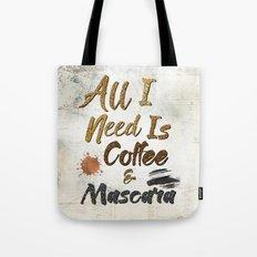 All I Need Is Coffee & Mascara Tote Bag