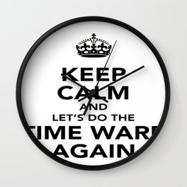 Keep Calm And Let's Do The Time Warp Again Wall Clock