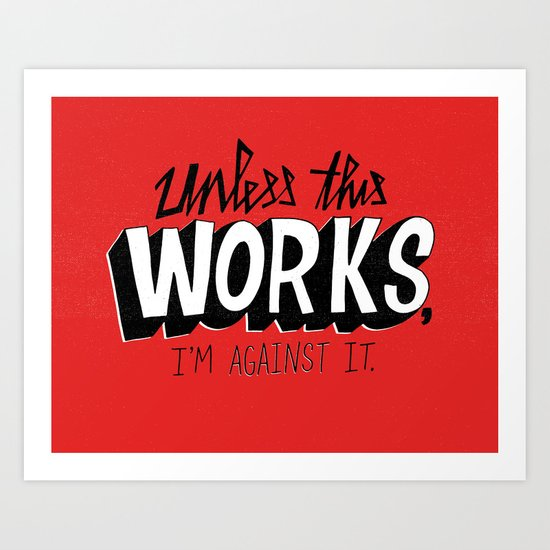 Mad Men: Unless this work, I'm against it. Art Print