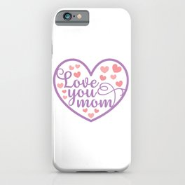 Love You Mom iPhone Case