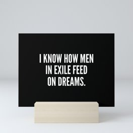 I know how men in exile feed on dreams Mini Art Print