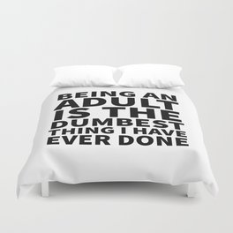 Being an Adult is the Dumbest Thing I have Ever Done Duvet Cover