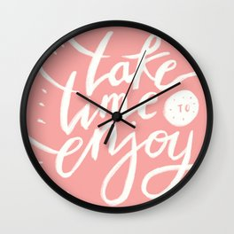 Take Time to Enjoy Wall Clock